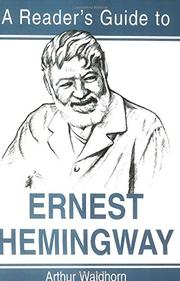 A READER'S GUIDE TO ERNEST HEMINGWAY by Arthur Waldhorn