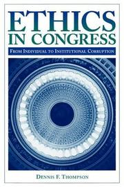 ETHICS IN CONGRESS: From Individual to Institutional Corruption by Dennis F. Thompson