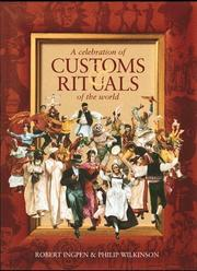 A CELEBRATION OF CUSTOMS AND RITUALS OF THE WORLD by Philip Wilkinson