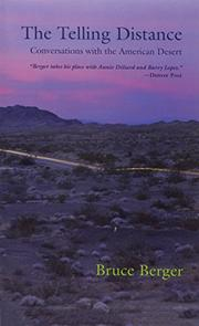 THE TELLING DISTANCE: Conversations with the American Desert by Bruce Berger