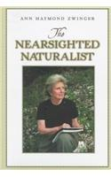 THE NEARSIGHTED NATURALIST by Ann Haymond Zwinger