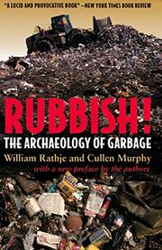 RUBBISH! The Archaeology of Garbage by William & Cullen Murphy Rathje