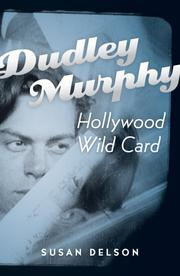 DUDLEY MURPHY by Susan Delson
