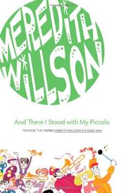 AND THERE I STOOD WITH MY PICCOLO by Meredith Willson