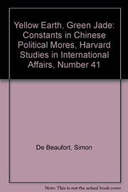 YELLOW EARTH, GREEN JADE: Constants in Chinese Political Mores by Simon de Beaufort