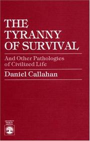 THE TYRANNY OF SURVIVAL and Other Pathologies of Civilized Life by Daniel Callahan