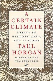 A CERTAIN CLIMATE: Essays in History, Arts, and Letters by Paul Horgan