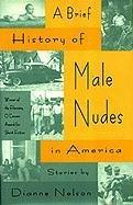 A BRIEF HISTORY OF MALE NUDES IN AMERICA by Dianne Nelson
