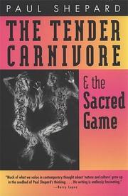 THE TENDER CARNIVORE AND THE SACRED GAME by Paul Shepard