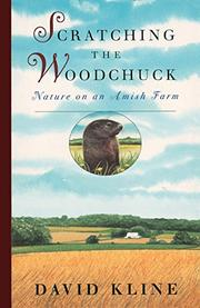 SCRATCHING THE WOODCHUCK: Nature on an Amish Farm by David Kline