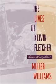 THE LIVES OF KELVIN FLETCHER by Miller Williams