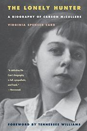 THE LONELY HUNTER: A Biography of Carson McCullers by Virginia Spencer Carr