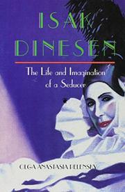 ISAK DINESEN: The Life and Imagination of a Seducer by Olga Anastasia Pelensky