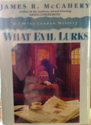 WHAT EVIL LURKS by James R. McCahery