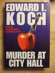 MURDER AT CITY HALL by Edward I. Koch