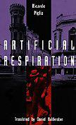ARTIFICIAL RESPIRATION by Ricardo Piglia