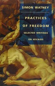 PRACTICES OF FREEDOM: Selected Writings on HIV/AIDS by Simon Watney