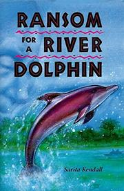 RANSOM FOR A RIVER DOLPHIN by Sarita Kendall