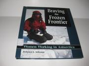BRAVING THE FROZEN FRONTIER by Rebecca L. Johnson
