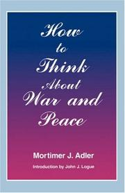 HOW TO THINK ABOUT WAR AND PEACE by Mortimer J. Adler