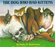 THE DOG WHO HAD KITTENS by Polly M. Robertus