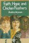 FAITH, HOPE, AND CHICKEN FEATHERS by Andrea Wyman