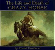 THE LIFE AND DEATH OF CRAZY HORSE by Russell Freedman