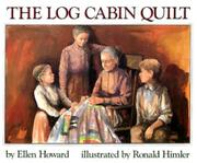 THE LOG CABIN QUILT by Ellen Howard