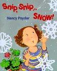 SNIP, SNIP...SNOW! by Nancy  Poydar