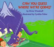 CAN YOU GUESS WHERE WE'RE GOING? by Elvira Woodruff