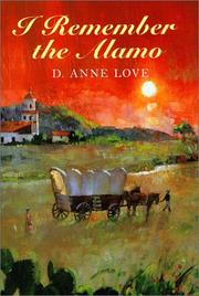 I REMEMBER THE ALAMO by D. Anne Love