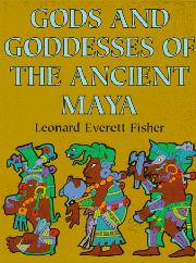 GODS AND GODESSES OF THE ANCIENT MAYA by Leonard Everett Fisher