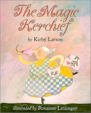THE MAGIC KERCHIEF by Kirby Larson
