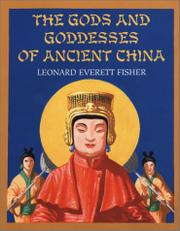THE GODS AND GODDESSES OF ANCIENT CHINA by Leonard Everett Fisher