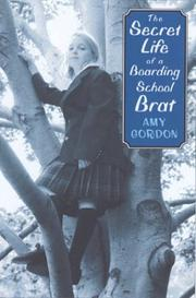 THE SECRET LIFE OF A BOARDING SCHOOL BRAT by Amy Gordon