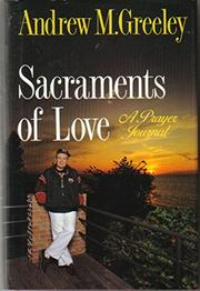 SACRAMENTS OF LOVE by Andrew M. Greeley