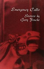 EMERGENCY CALLS by Gary Fincke