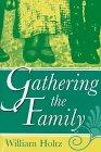 GATHERING THE FAMILY by William Holtz