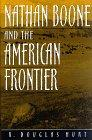NATHAN BOONE AND THE AMERICAN FRONTIER by R. Douglas Hurt