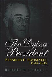 THE DYING PRESIDENT by Robert H. Ferrell