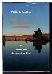 WANDERINGS OF AN ENVIRONMENTAL JOURNALIST by Philip L. Fradkin