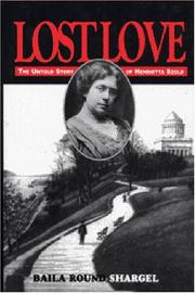 LOST LOVE: THE UNTOLD STORY OF HENRIETTA SZOLD by Baila Round Shargel