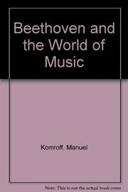 BEETHOVEN AND THE WORLD OF MUSIC by Manuel Komroff