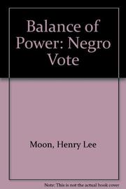 BALANCE OF POWER: The Negro Vote by Henry Lee Moon