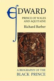 EDWARD, PRINCE OF WALES AND AQUITAINE: A Biography of the Black Prince by Richard Barber