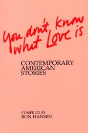 YOU DON'T KNOW WHAT LOVE IS: Contemporary American Stories by Ron--Ed. Hansen