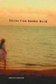 STORIES FROM ANOTHER WORLD by Sheila Kohler