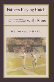 FATHERS PLAYING CATCH WITH SONS: Essays on Sport (Mostly Baseball) by Donald Hall