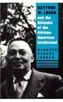 RAYFORD W. LOGAN AND THE DILEMMA OF THE AFRICAN-AMERICAN INTELLECTUAL by Kenneth Robert Janken