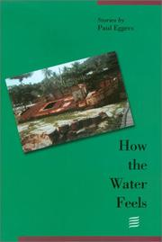 HOW THE WATER FEELS by Paul Eggers